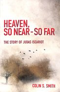 Heaven, So Near - So Far: The Story of Judas Iscariot Paperback