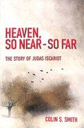 Heaven, So Near - So Far: The Story of Judas Iscariot