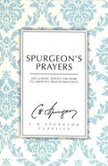 Spurgeon's Prayers: Including Advice on How to Improve Prayer Meetings (Ch Spurgeon Signature Classics Series) Paperback