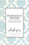 Spurgeon's Prayers: Including Advice on How to Improve Prayer Meetings (Ch Spurgeon Signature Classics Series)