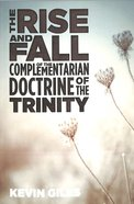 The Rise and Fall of the Complementarian Doctrine of the Trinity Paperback