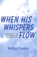 When His Whispers Flow: A Devotional to Dip Into For Inspiration Paperback