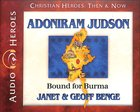 Adoniram Judson - Bound For Burma (Unabridged, 5 CDS) (Christian Heroes Then & Now Audio Series) CD