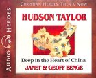Hudson Taylor - Deep in the Heart of China (Unabridged, 5 CDS) (Christian Heroes Then & Now Audio Series)