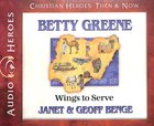 Betty Greene - Wings to Serve (Unabridged, 4 CDS) (Christian Heroes Then & Now Audio Series) CD