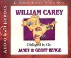 William Carey - Obliged to Go (Unabridged, 5 CDS) (Christian Heroes Then & Now Audio Series) CD