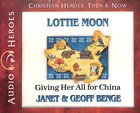 Lottie Moon - Giving Her All For China (Unabridged, 5 CDS) (Christian Heroes Then & Now Audio Series)