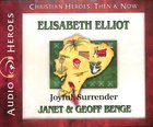Elisabeth Elliot - Joyful Surrender (Unabridged, 5 CDS) (Christian Heroes Then & Now Audio Series) CD