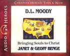 D.L. Moody - Bringing Souls to Christ (Unabridged, CDS) (Christian Heroes Then & Now Audio Series)
