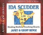 Ida Scudder - Healing Bodies, Touching Hearts (Unabridged, 5 CDS) (Christian Heroes Then & Now Audio Series)