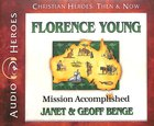 Florence Young - Mission Accomplished (Unabridged, 5 CDS) (Christian Heroes Then & Now Audio Series)