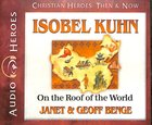 Isobel Kuhn - on the Roof of the World (Unabridged, 5 CDS) (Christian Heroes Then & Now Audio Series)