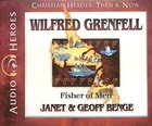 Wilfred Grenfell - Fisher of Men (Unabridged, 5 CDS) (Christian Heroes Then & Now Audio Series)