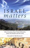 Israel Matters: Why Christians Must Think Differently About the People and the Land Paperback