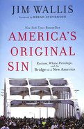 America's Original Sin: Racism, White Privilege, and the Bridge to a New America Paperback