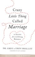 Crazy Little Thing Called Marriage:12 Secrets For a Lifelong Romance