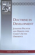 Doctrine in Development: Johannes Piscator and Debates Over Christ's Active Obedience Paperback