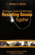 Resisting Gossip Together (Participant's Guide And Bible Study) Paperback