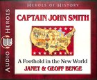 Captain John Smith - a Foothold in the New World (Unabridged, 5 CDS) (Heroes Of History Series)