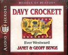 Davy Crockett - Ever Westward (Unabridged, 5 CDS) (Heroes Of History Series)