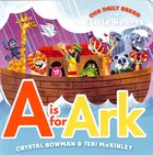 A is For Ark (Our Daily Bread For Little Hearts Series) Board Book