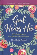 God Hears Her: 365 Devotions For Women By Women (365 Daily Devotions Series) Hardback