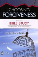 Choosing Forgiveness Bible Study (#02 in Hope For The Heart Bible Study Series)