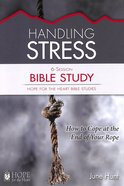 Handling Stress Bible Study (#3 in Hope For The Heart Bible Study Series)