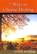 7 Ways to Choose Healing Paperback
