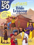 Top 50 Instant Bible Lessons For Elementary With Object Lessons (Rosekidz Top 50 Series)