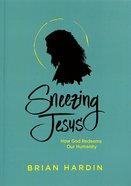 Sneezing Jesus: The Infectious Allure of the Human God