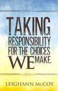 Taking Responsibility For the Choices We Make Paperback