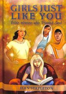Girls Just Like You: Bible Women Who Trusted God