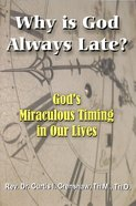Why is God Always Late?: God's Miraculous Timing in Our Lives Paperback