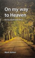 On My Way to Heaven: Facing Death With Christ Booklet
