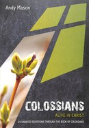 Colossians: Alive in Christ: 24 Undated Devotions Through the Book of Colossians (10 Publishing Devotions Series) Paperback