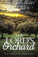 The Lord's Orchard: God's Charter For Reformation Paperback