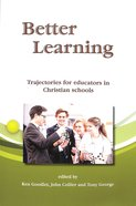Better Learning: Trajectories For Educators in Christian Schools Paperback