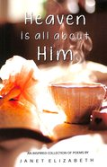 Heaven is All About Him: A Collection of Poems From My Journal Paperback