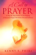 A Call to Prayer: A Step By Step Guide to Developing a Personal Prayer Devotion (2nd Edition) Paperback