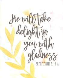 Poster Small: He Will Take Delight in You With Gladness (Zephaniah 3:17)