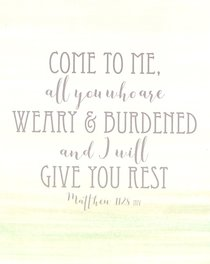 Poster Small: Come to Me All You Who Are Weary and Burdened and I Will Give You Rest (Matthew 11:28)