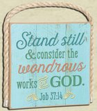 Gone Coastal Plaque: Stand Still (Job 37:14) Plaque