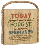 Great Outdoors Plaque: Today Forget Your Past, Forgive Yourself (Lamentations 3:22-23)