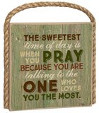 Great Outdoors Plaque: The Sweetest Time of Day is When You Pray Plaque