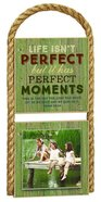 Great Outdoor Photo Plaque: Life Isn't Perfect But It Has Perfect Moments (Psalm 118:24)