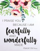 Poster Small: I Praise You Because I Am Fearfully and Wonderfully Made (Psalm 139:14) Poster