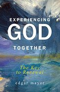Experiencing God Together: The Key to Renewal