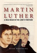 Martin Luther: A Wild Boar in the Lord's Vineyard