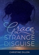 Grace in Strange Disguise (#01 in Grace Series) Paperback